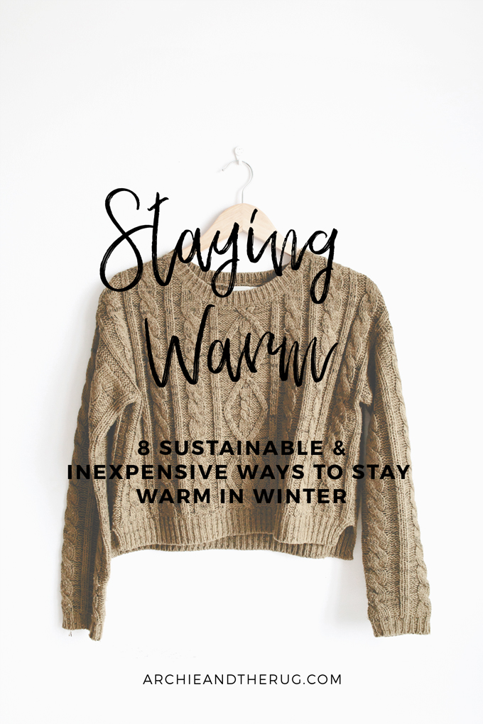 8 sustainable and inexpensive cheap ways to stay warm in the winter http://www.archieandtherug.com/2018/09/8-sustainable-inexpensive-ways-to-stay.html